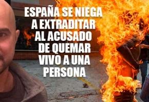 ESPAÑA SE NIEGA A EXTRADITAR A VENEZUELA AL ACUSADO DE QUEMAR VIVO A UN CHAVISTA
